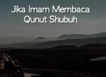 Jika Imam Membaca Qunut Shubuh