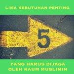 Lima Kebutuhan Penting Yang Harus Dijaga Oleh Kaum Muslimin
