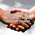 Bersalaman Atau Berjabat Tangan Setelah Shalat