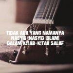 Tidak Ada Yang Namanya Nasyid-Nasyid Islami Dalam Kitab-Kitab Salaf